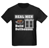 Real Men Build Dollhouses CafePress T-Shirt